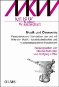 Musik und Ökonomie - Finanzieren und Vermarkten von und mit Hilfe von Musik - Musikästhetisches und musikpädagogisches Haushalten..
