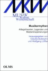 Musikermythen - Alltagstheorien, Legenden und Medieninszenierungen.