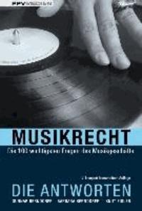 Musikrecht. Die Antworten - Die 100 wichtigsten Fragen des Musikgeschäfts.