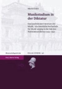 Musikstudium in der Diktatur - Das Landeskonservatorium der Musik / die Staatliche Hochschule für Musik Leipzig in der Zeit des Nationalsozialismus 1933-1945.