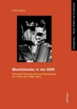 Musiktheater in der DDR - Szenische Kammermusik und Kammeroper der 1970er und 1980er Jahre.