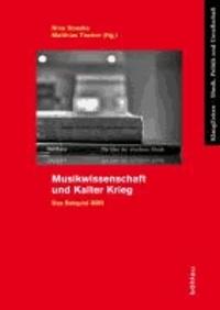 Musikwissenschaft und Kalter Krieg - Das Beispiel DDR.