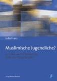 Muslimische Jugendliche? - Eine empirisch-rekonstruktive Studie zu kollektiver Zugehörigkeit.