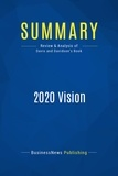 Must Read Summaries - Summaries.com / BusinessNews P  : Summary: 2020 Vision - Stan Davis and Bill Davidson - Transform your business today to succeed in tomorrow's economy.