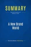 Must Read Summaries - Summaries.com / BusinessNews P  : Summary: A New Brand World - Scott Bedbury - 8 Principles for Achieving Brand Leadership in the 21st Century.