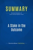 Must Read Summaries - Summaries.com / BusinessNews P  : Summary: A Stake in the Outcome - Jack Stack and Bo Burlingham - Building a Culture of Ownership for the Long-Term Success of Your Business.