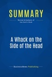 Must Read Summaries - Summaries.com / BusinessNews P  : Summary: A Whack on the Side of the Head - Roger Van Oech - How You Can Be More Creative.