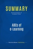 Must Read Summaries - Summaries.com / BusinessNews P  : Summary: ABCs of e-Learning - Brooke Broadbent - Reaping the Benefits and Avoiding the Pitfalls.