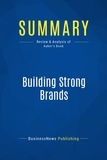 Must Read Summaries - Summary: Building Strong Brands - David Aaker.