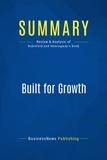 Must Read Summaries - Summary: Built For Growth - Arthur Rubinfeld and Collins Hemingway.