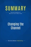 Must Read Summaries - Summary: Changing the Channel - Michael Masterson and Maryellen Tribby.