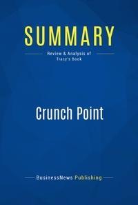 Must Read Summaries - Summary: Crunch Point - Brian Tracy.