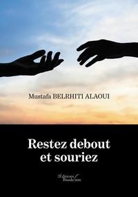 Mustafa Belrhiti Alaoui - Restez debout et souriez.