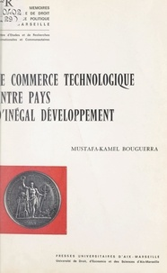 Mustafa-Kamel Bouguerra et  Faculté de droit et de science - Le commerce technologique entre pays d'inégal développement.