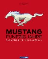 Mustang - Fünfzig Jahre -Das offizielle Jubiläumsbuch.