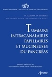 Mustapha Adham et Olivier Turrini - Tumeurs intracanalaires papillaires et mucineuses du pancréas - Rapport présenté au 117e Congrès français de chirurgie 2015.
