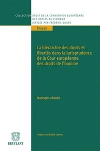 Mustapha Afroukh - La hiérarchie des droits et libertés dans la jurisprudence de la Cour européenne des droits de l'homme.