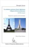 Mustapha Arihir - Les relations extérieures franco-algériennes à l'épreuve de la reconnaissance, de 1962 à nos jours - Analyse de la coopération et de la réconciliation.