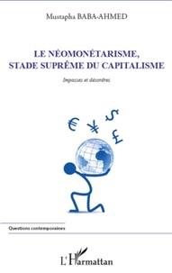 Mustapha Baba-Ahmed - Le néomonétarisme, stade suprême du capitalisme - Impasses et désordres.