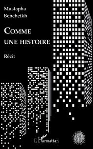 Mustapha Bencheikh - Comme une histoire.