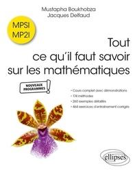 Mustapha Boukhobza et Jacques Delfaud - Tout ce qu'il faut savoir sur les mathématiques en MPSI et MP2I.