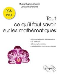 Mustapha Boukhobza et Jacques Delfaud - Tout ce qu'il faut savoir sur les mathématiques PCSI et PTSI.