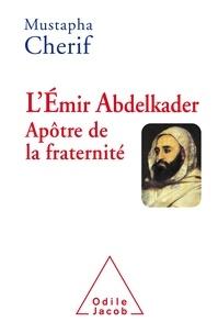 Mustapha Cherif - L'émir Abdelkader, apôtre de la fraternité.