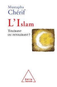 Mustapha Cherif - L'Islam, tolérant ou intolérant ?.