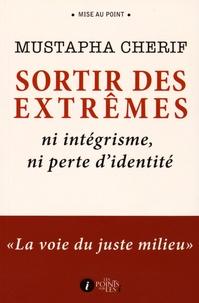 """Mustapha Cherif - Sortir des extrêmes : ni intégrisme, ni perte d'identité - """"La voie du juste milieu""""."""