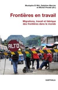 Mustapha El Miri et Delphine Mercier - Frontières en travail - Migrations, travail et fabrique des frontières dans le monde.