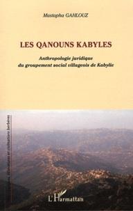 Mustapha Gahlouz - Les Qanouns kabyles - Anthropologie juridique du groupement social villageois de Kabylie.
