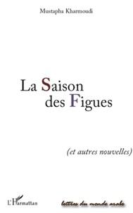 Mustapha Kharmoudi - La Saison des Figues - (et autres nouvelles).