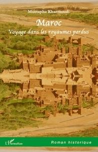 Mustapha Kharmoudi - Maroc - Voyage dans les royaumes perdus.