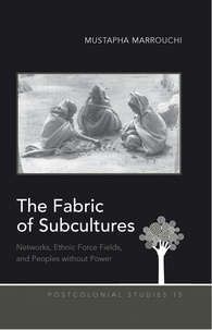 Mustapha Marrouchi - The Fabric of Subcultures - Networks, Ethnic Force Fields, and Peoples without Power.