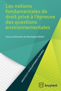 Mustapha Mekki - Les notions fondamentales de droit privé à l'épreuve des questions environnementales.