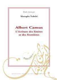 Mustapha Trabelsi - Albert Camus. L'écriture des limites et des frontières.