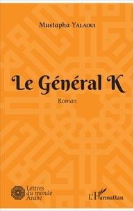 Mustapha Yalaoui - Le général K.