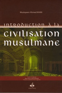 Mustayeen-Ahmed Khan - Introduction à la civilisation musulmane.