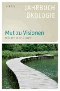 Mut zu Visionen - Brücken in die Zukunft - Jahrbuch Ökologie 2014.