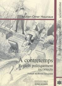 Mutien-Omer Houziaux - A contretemps : regards politiquement incorrects - Bioéthique, spiritualité, scientisme.