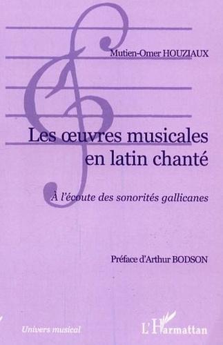 Mutien-Omer Houziaux - Les oeuvres musicales en latin chanté : à l'écoute des sonorités Gallicanes.