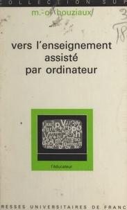 Mutien-Omer Houziaux et Gaston Mialaret - Vers l'enseignement assisté par ordinateur.