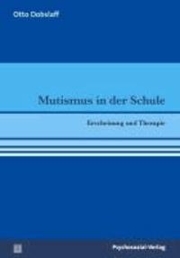 Mutismus in der Schule - Erscheinung und Therapie.