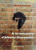 Mutsa Gartner - A la rencontre d'Alberto Giacometti - Observations relatives à la destruction.