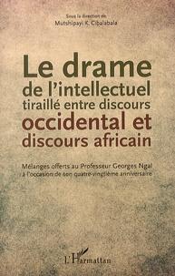 Mutshipayi K. Cibalabala - Le drame de l'intellectuel tiraillé entre discours occidental et discours africain - Mélanges offerts au professeur Georges Ngal à l'occasion de son quatre-vingtième anniversaire.