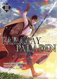 Mutsumi Okubashi et Kanata Yanagino - Faraway Paladin Tome 3 : .