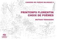 Mutsuo Takahashi - Printemps florentin - Choix de poèmes.