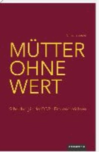 Mütter ohne Wert - Scheidung in der DDR - Frauen berichten.
