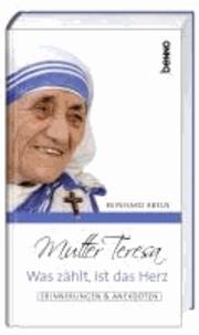 Mutter Teresa - Was zählt, ist das Herz - Erinnerungen & Anekdoten.