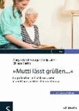 """""""Mutti lässt grüßen..."""" - Biografiearbeit und Schlüsselwörter in der Pflege von Menschen mit Demenz."""